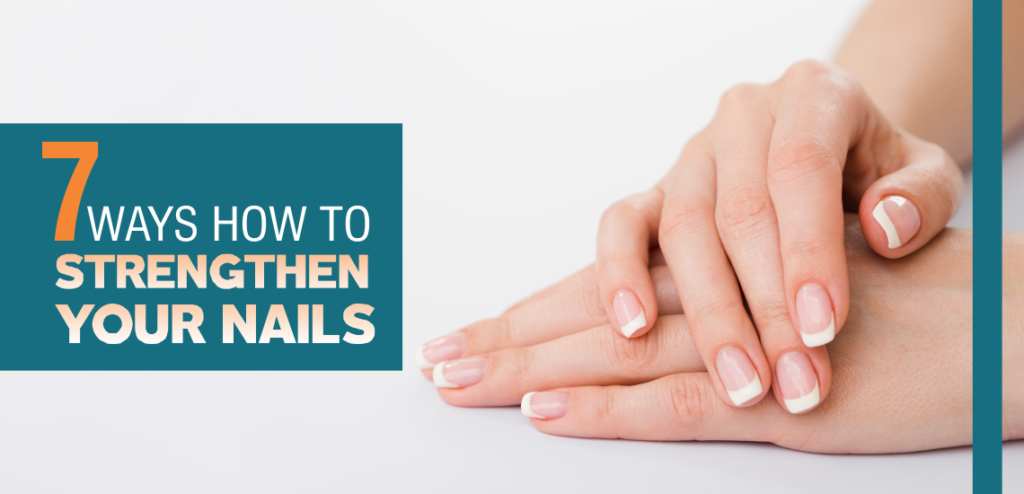 7  Ways How to Strengthen Your Nails