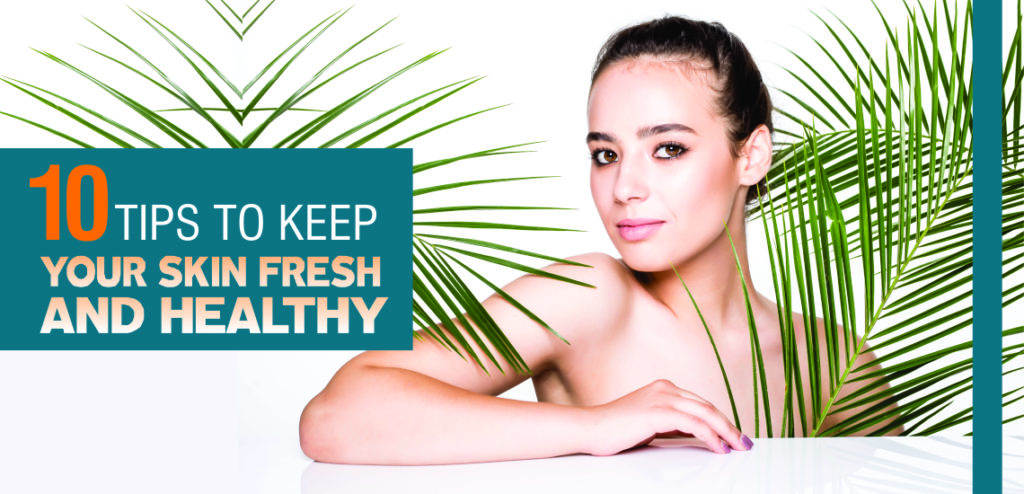 10 tips to keep your skin fresh and healthy